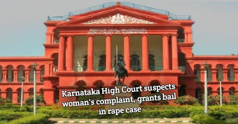 Karnataka High Court suspecting woman's complaint granted bail