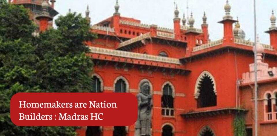 Homemakers are Nation Builders : Madras HC