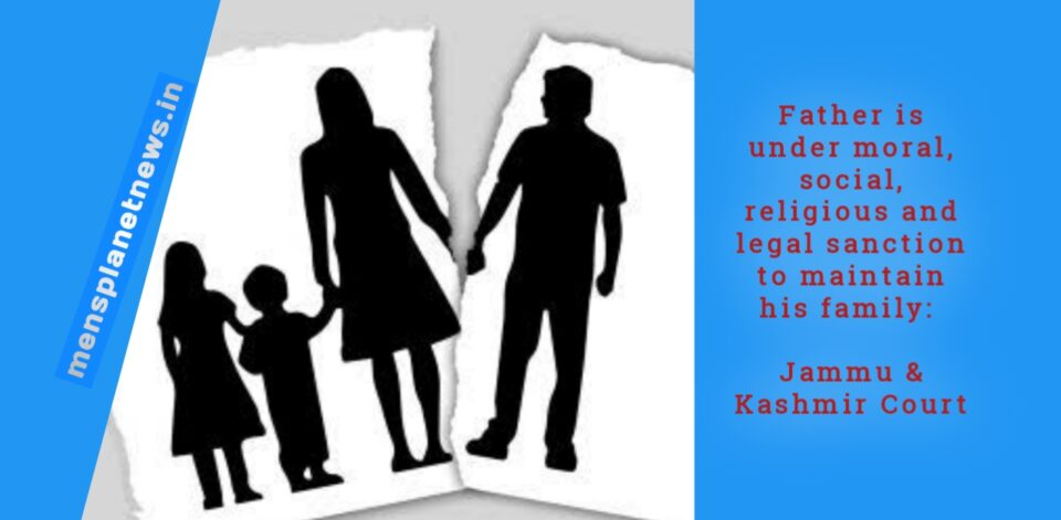 Father is under moral, social, religious and legal sanction to maintain his family: Jammu & Kashmir Court